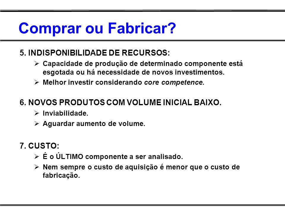 Comprar ou Fabricar 5. INDISPONIBILIDADE DE RECURSOS: