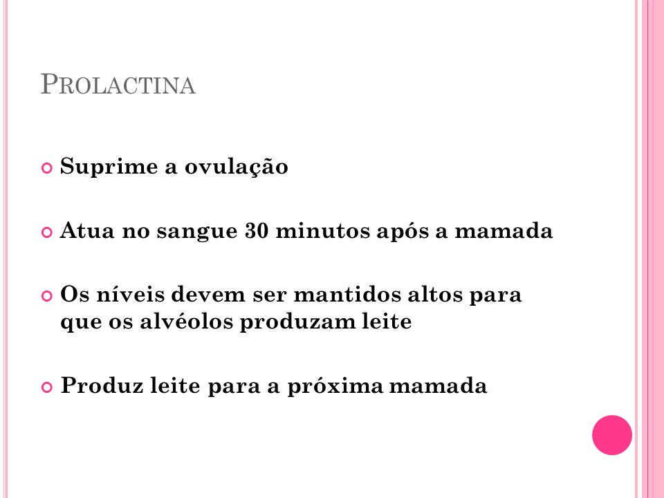 Prolactina Suprime a ovulação Atua no sangue 30 minutos após a mamada