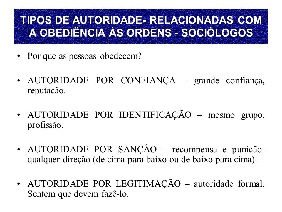 TIPOS DE AUTORIDADE- RELACIONADAS COM A OBEDIËNCIA ÀS ORDENS - SOCIÓLOGOS