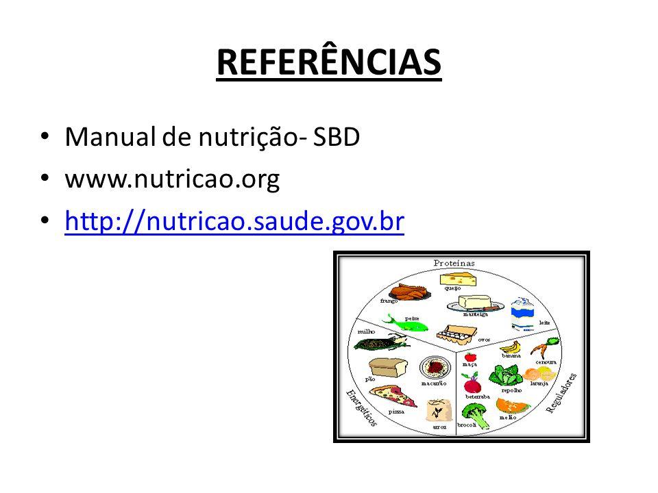 REFERÊNCIAS Manual de nutrição- SBD www.nutricao.org
