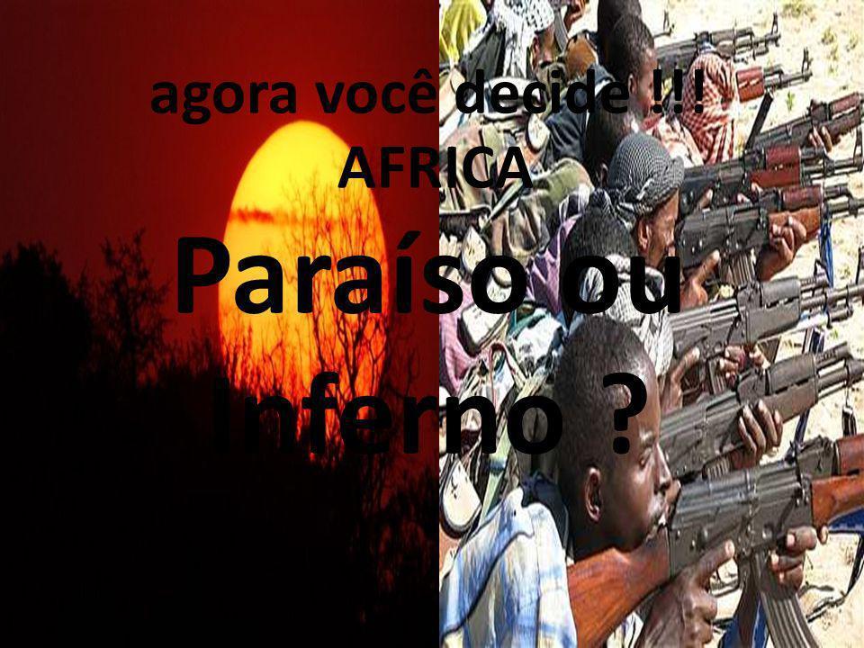 agora você decide !!! AFRICA Paraíso ou Inferno 26/04/11