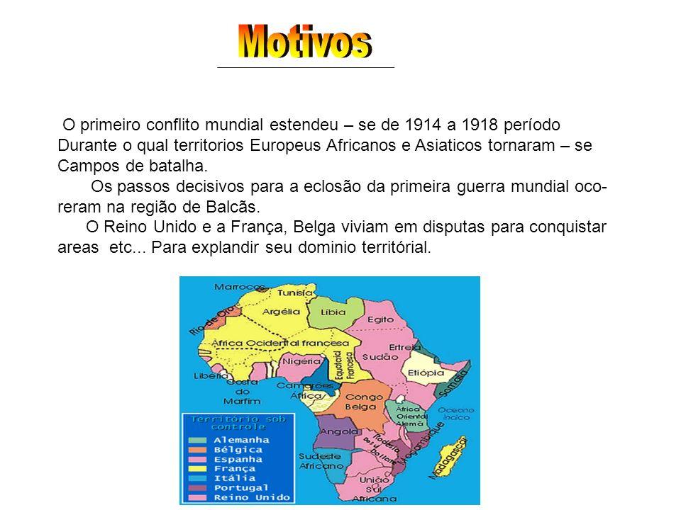 Motivos O primeiro conflito mundial estendeu – se de 1914 a 1918 período. Durante o qual territorios Europeus Africanos e Asiaticos tornaram – se.