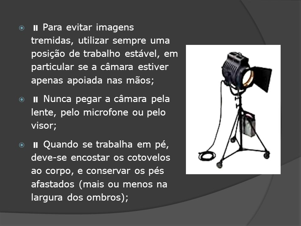  Para evitar imagens tremidas, utilizar sempre uma posição de trabalho estável, em particular se a câmara estiver apenas apoiada nas mãos;