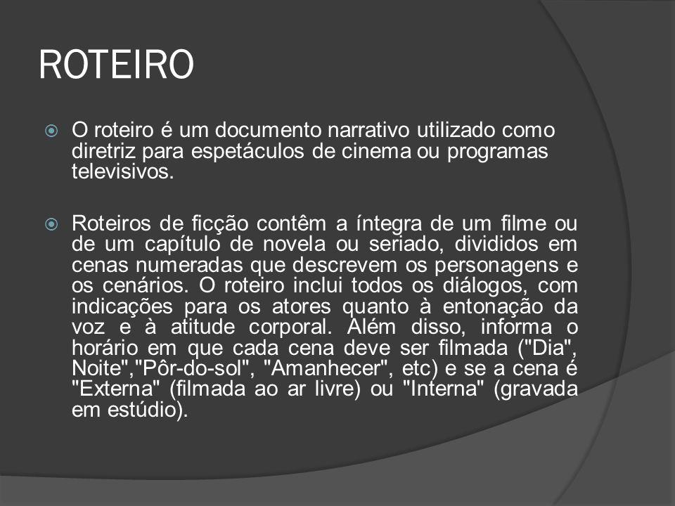 ROTEIRO O roteiro é um documento narrativo utilizado como diretriz para espetáculos de cinema ou programas televisivos.