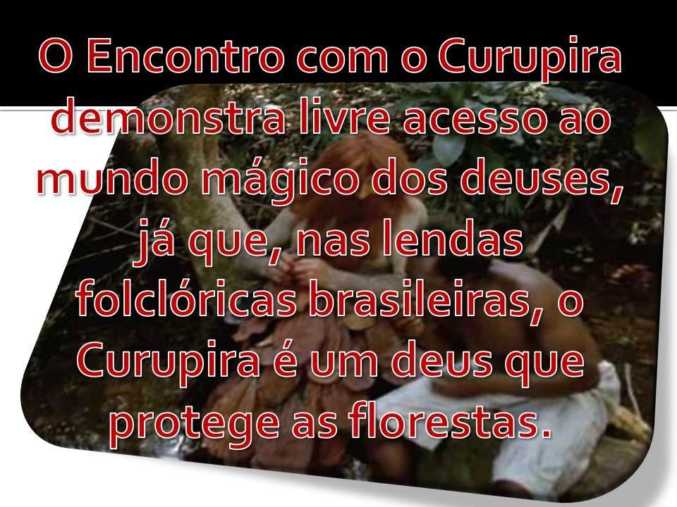 O Encontro com o Curupira demonstra livre acesso ao mundo mágico dos deuses, já que, nas lendas folclóricas brasileiras, o Curupira é um deus que protege as florestas.