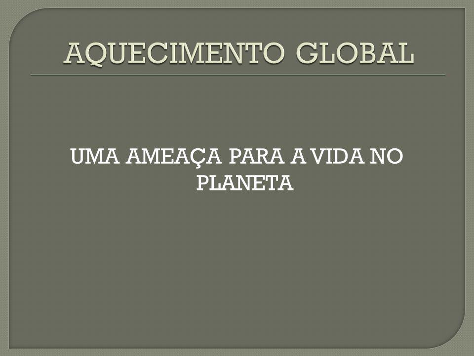 UMA AMEAÇA PARA A VIDA NO PLANETA