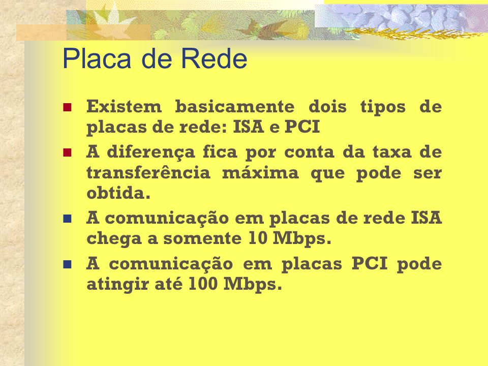Placa de Rede Existem basicamente dois tipos de placas de rede: ISA e PCI.
