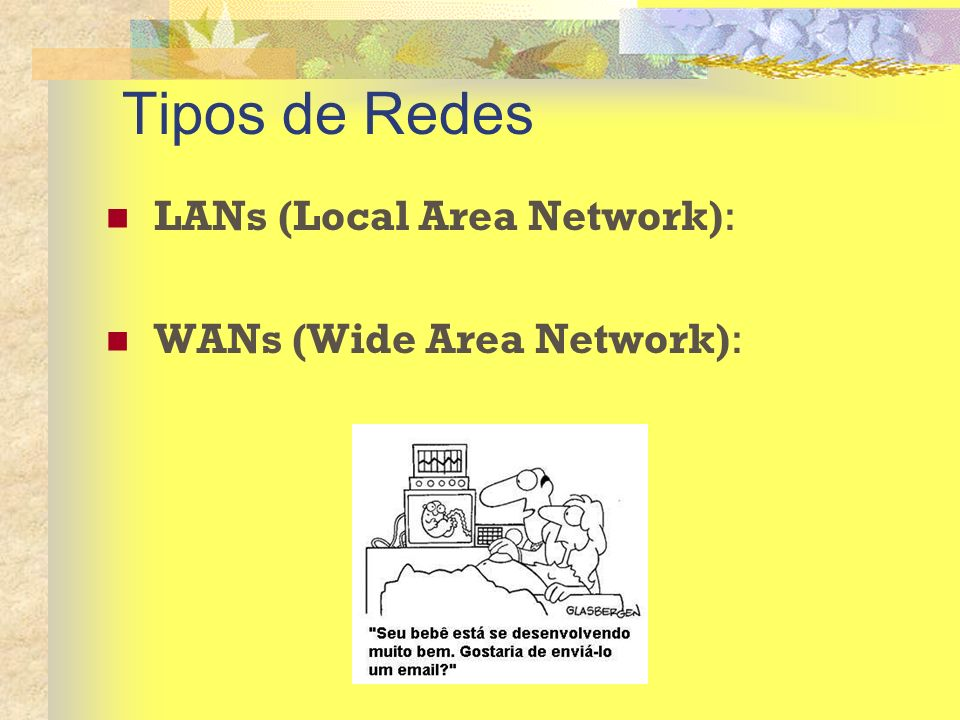Tipos de Redes LANs (Local Area Network): WANs (Wide Area Network):