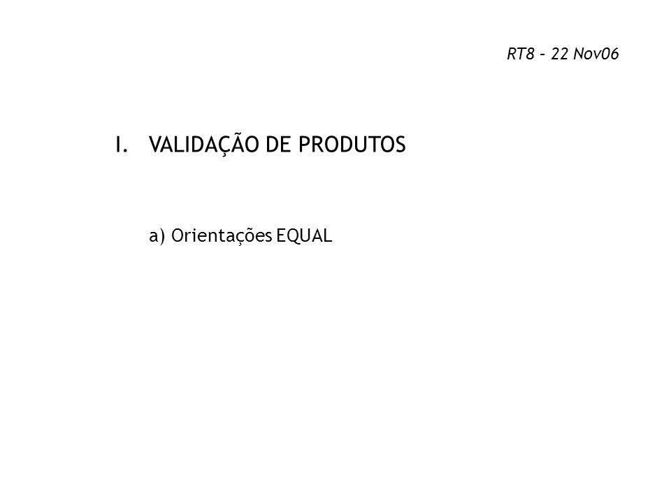 RT8 – 22 Nov06 VALIDAÇÃO DE PRODUTOS a) Orientações EQUAL