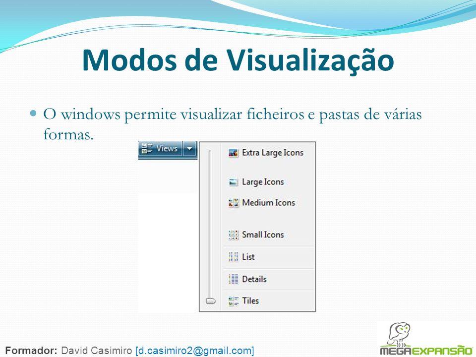 Modos de VisualizaçãoO windows permite visualizar ficheiros e pastas de várias formas.