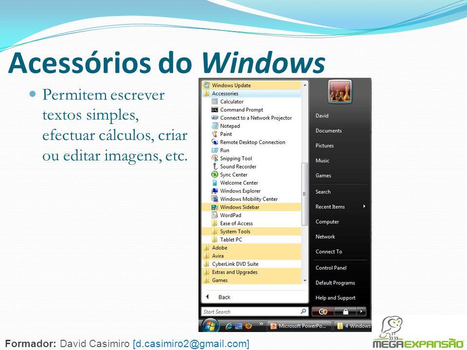 Acessórios do Windows Permitem escrever textos simples, efectuar cálculos, criar ou editar imagens, etc.