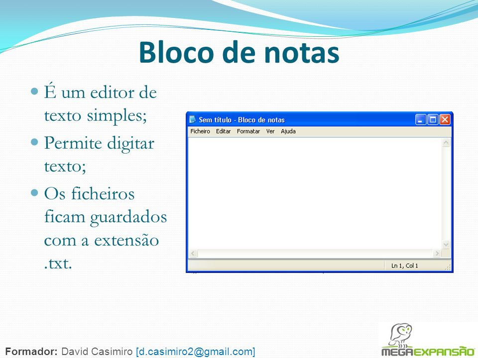Bloco de notas É um editor de texto simples; Permite digitar texto;