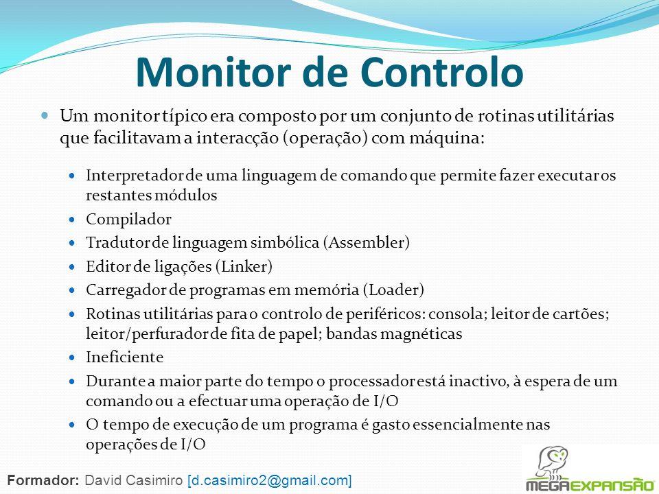 Monitor de Controlo Um monitor típico era composto por um conjunto de rotinas utilitárias que facilitavam a interacção (operação) com máquina: