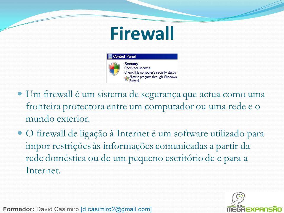 Firewall Um firewall é um sistema de segurança que actua como uma fronteira protectora entre um computador ou uma rede e o mundo exterior.