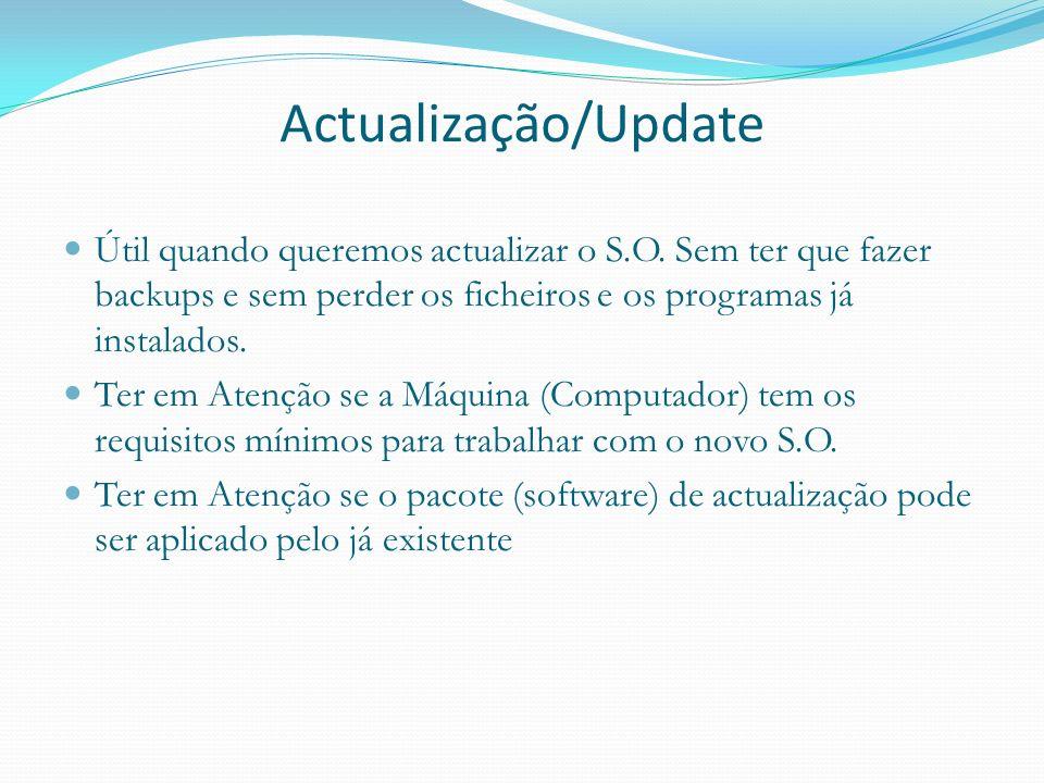 Actualização/Update Útil quando queremos actualizar o S.O. Sem ter que fazer backups e sem perder os ficheiros e os programas já instalados.