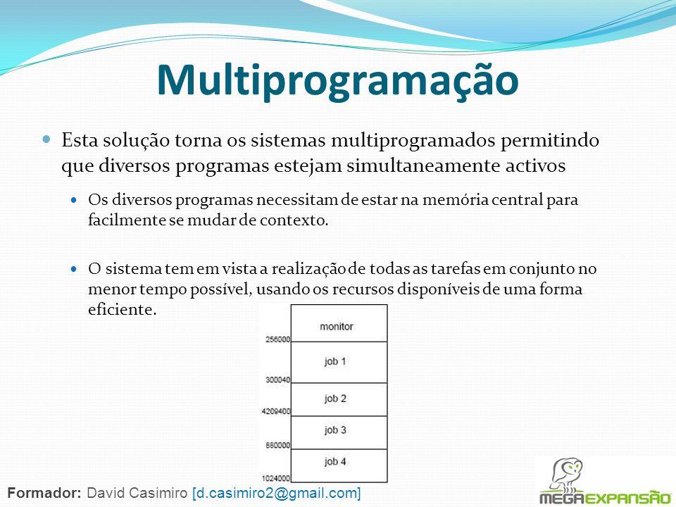 Multiprogramação Esta solução torna os sistemas multiprogramados permitindo que diversos programas estejam simultaneamente activos.