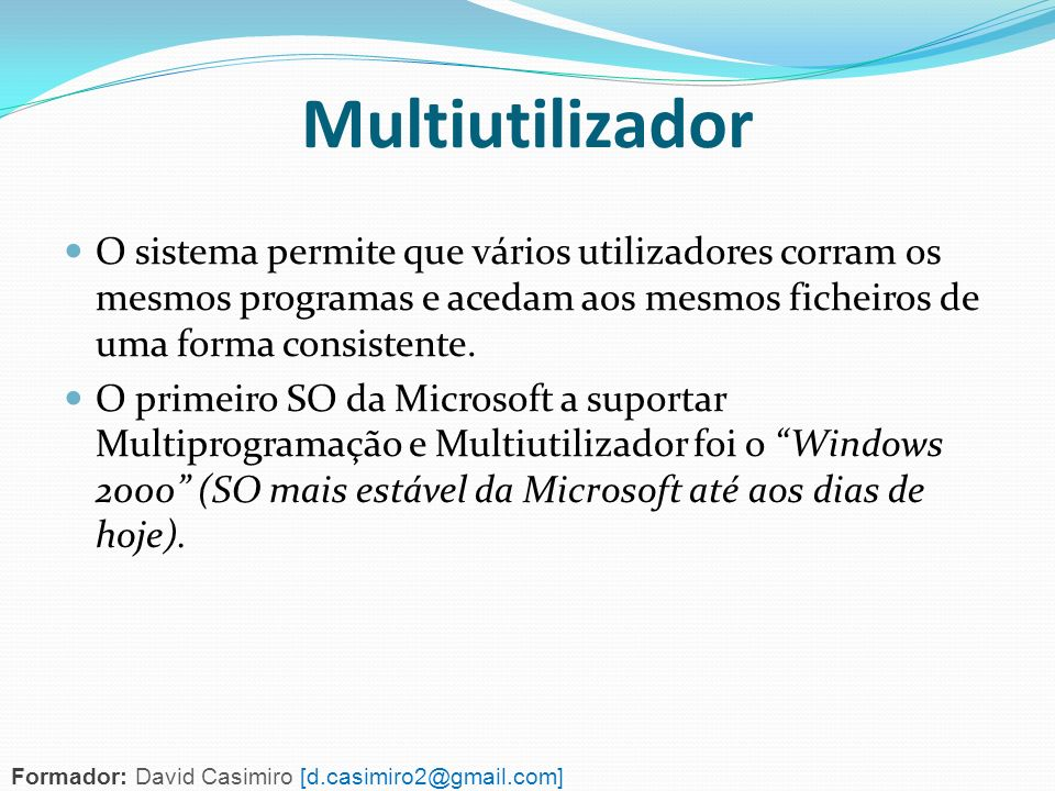 Multiutilizador O sistema permite que vários utilizadores corram os mesmos programas e acedam aos mesmos ficheiros de uma forma consistente.