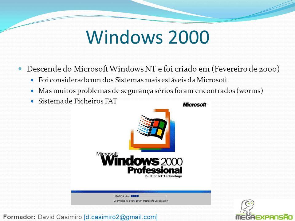 Windows 2000Descende do Microsoft Windows NT e foi criado em (Fevereiro de 2000) Foi considerado um dos Sistemas mais estáveis da Microsoft.