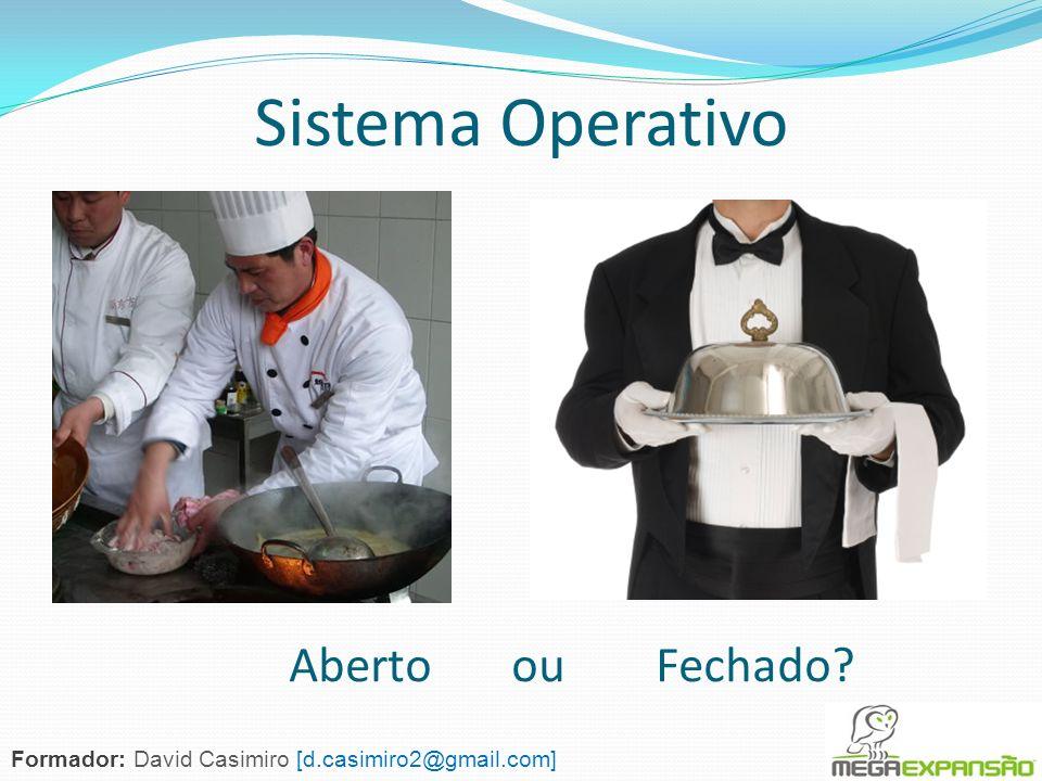Sistema Operativo Fechado Aberto ou