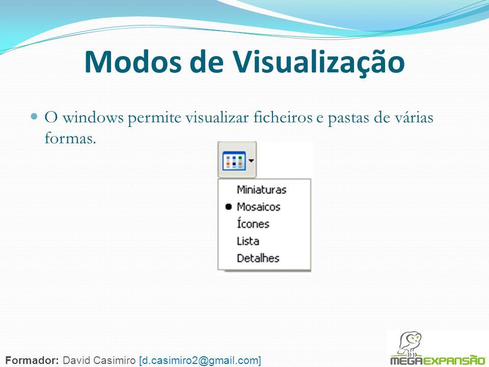 Modos de Visualização O windows permite visualizar ficheiros e pastas de várias formas.
