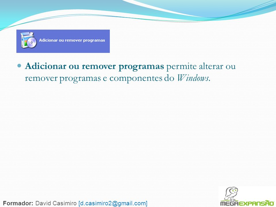 Adicionar ou remover programas permite alterar ou remover programas e componentes do Windows.