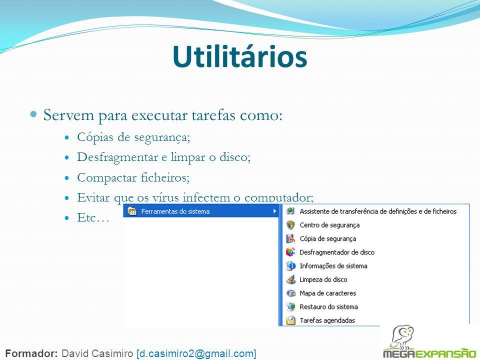 Utilitários Servem para executar tarefas como: Cópias de segurança;