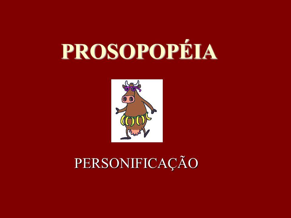 PROSOPOPÉIA PERSONIFICAÇÃO