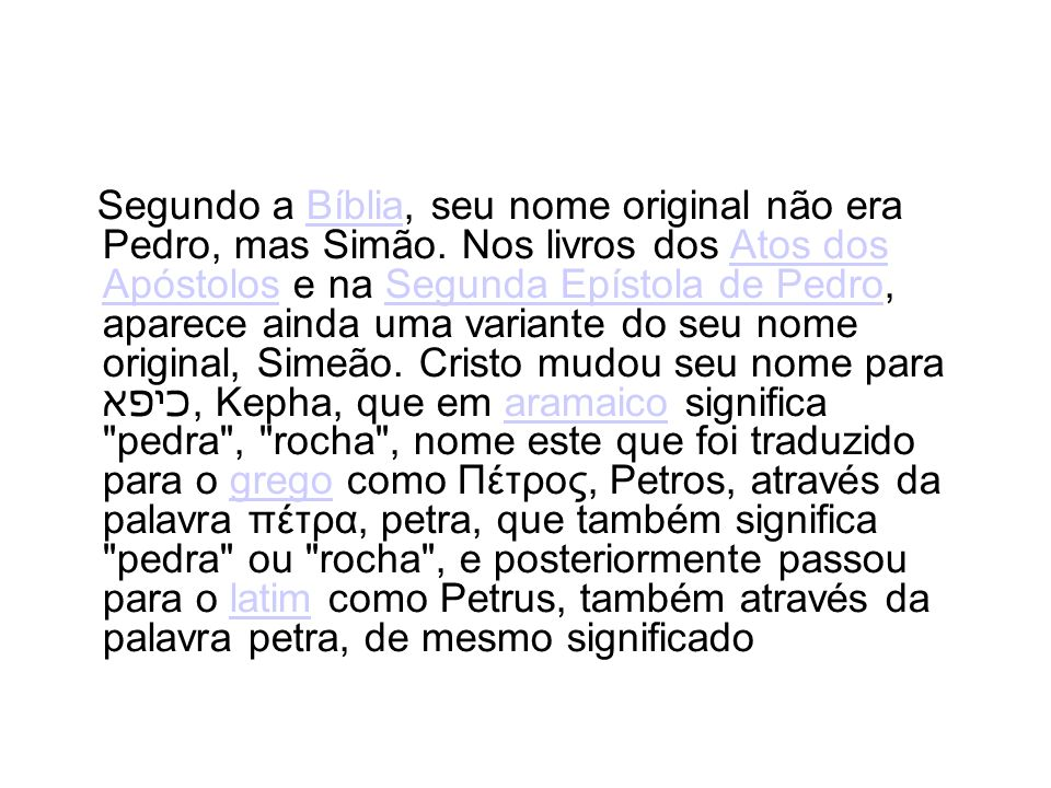 Segundo a Bíblia, seu nome original não era Pedro, mas Simão