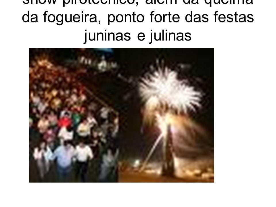 A FEJUNA será encerada por um show pirotécnico, alem da queima da fogueira, ponto forte das festas juninas e julinas