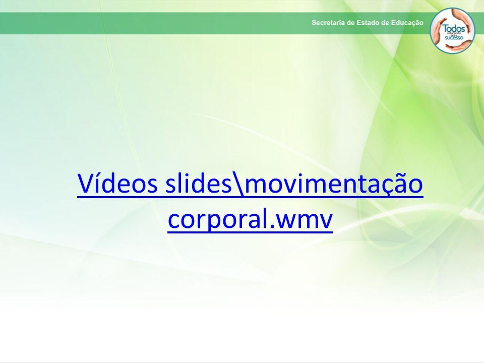 Vídeos slides\movimentação corporal.wmv