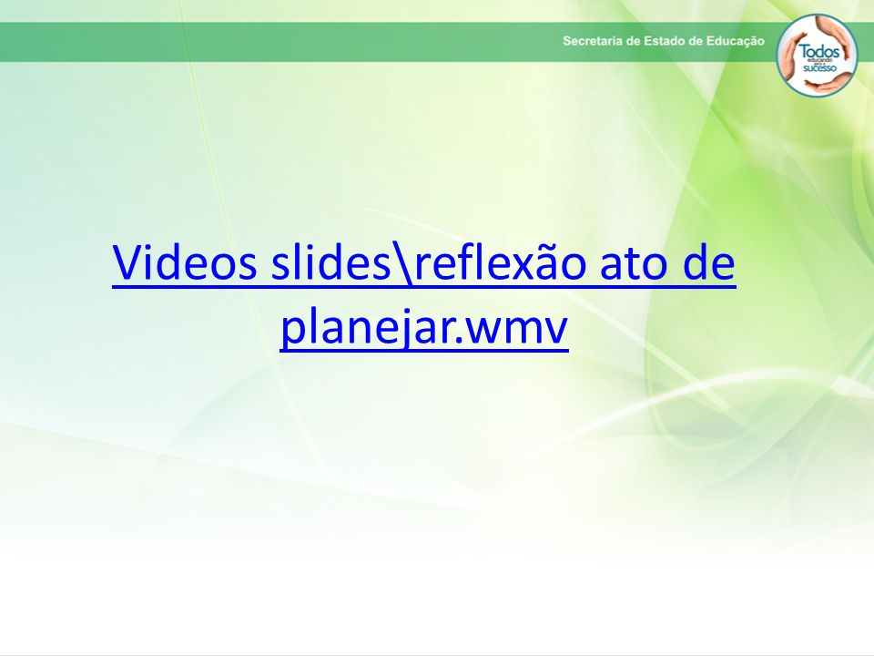 Videos slides\reflexão ato de planejar.wmv