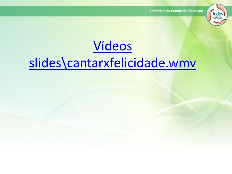 Vídeos slides\cantarxfelicidade.wmv