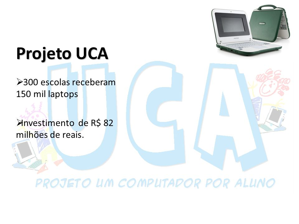 Projeto UCA 300 escolas receberam 150 mil laptops