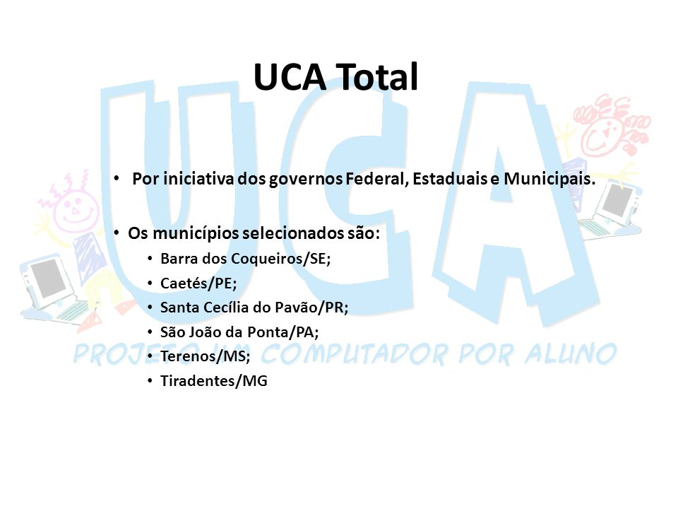 UCA Total Por iniciativa dos governos Federal, Estaduais e Municipais.