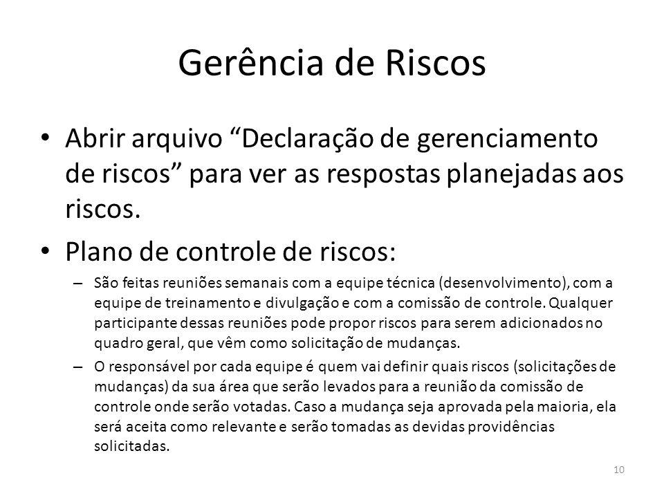 Gerência de Riscos Abrir arquivo Declaração de gerenciamento de riscos para ver as respostas planejadas aos riscos.