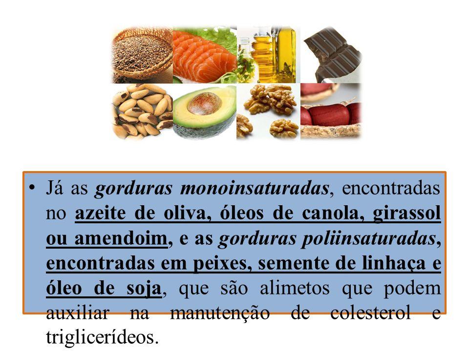 Já as gorduras monoinsaturadas, encontradas no azeite de oliva, óleos de canola, girassol ou amendoim, e as gorduras poliinsaturadas, encontradas em peixes, semente de linhaça e óleo de soja, que são alimetos que podem auxiliar na manutenção de colesterol e triglicerídeos.