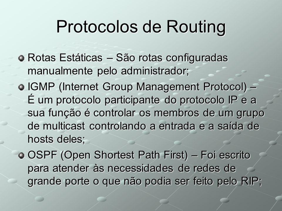 Protocolos de Routing Rotas Estáticas – São rotas configuradas manualmente pelo administrador;