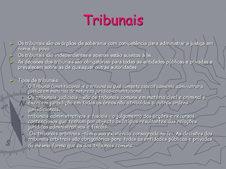 Tribunais Os tribunais são os órgãos de soberania com competência para administrar a justiça em nome do povo.