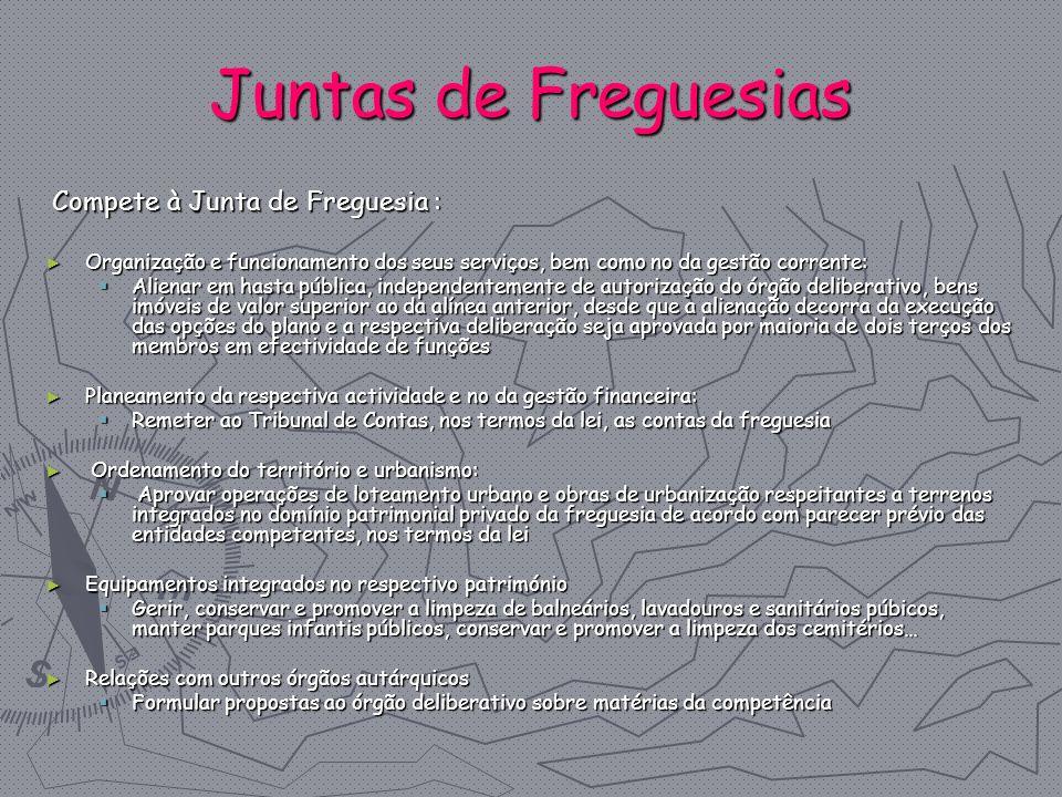 Juntas de Freguesias Compete à Junta de Freguesia :