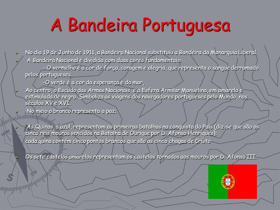 A Bandeira Portuguesa No dia 19 de Junho de 1911, a Bandeira Nacional substituiu a Bandeira da Monarquia Liberal.