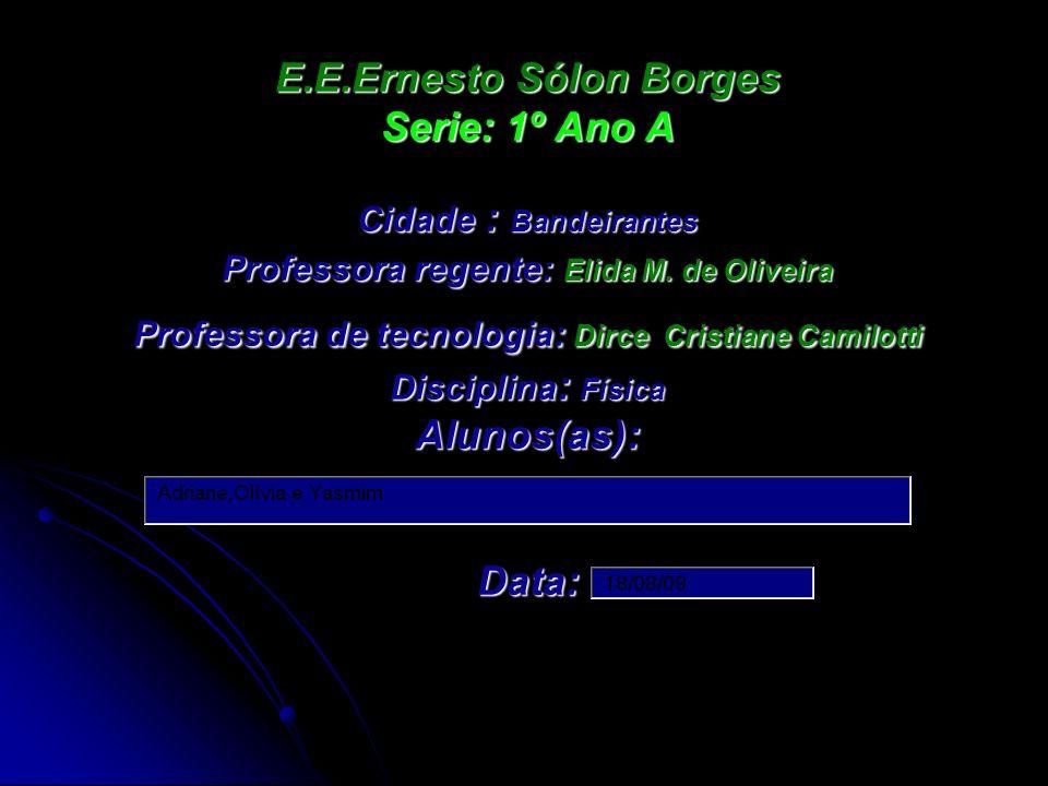 E.E.Ernesto Sólon Borges Serie: 1º Ano A Cidade : Bandeirantes Professora regente: Elida M.