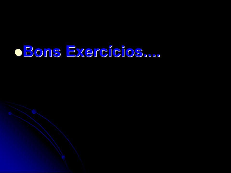Bons Exercícios....