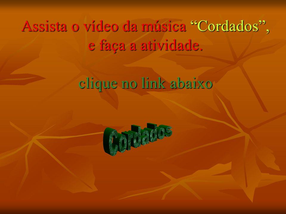 Assista o vídeo da música Cordados , e faça a atividade