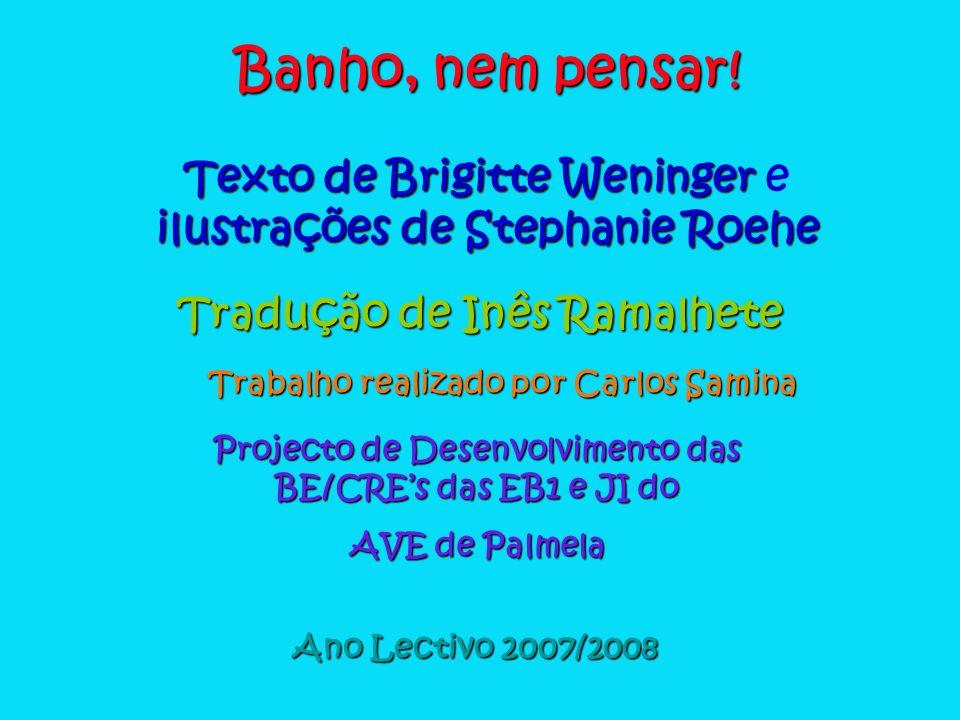 Banho, nem pensar! Texto de Brigitte Weninger e ilustrações de Stephanie Roehe. Tradução de Inês Ramalhete.