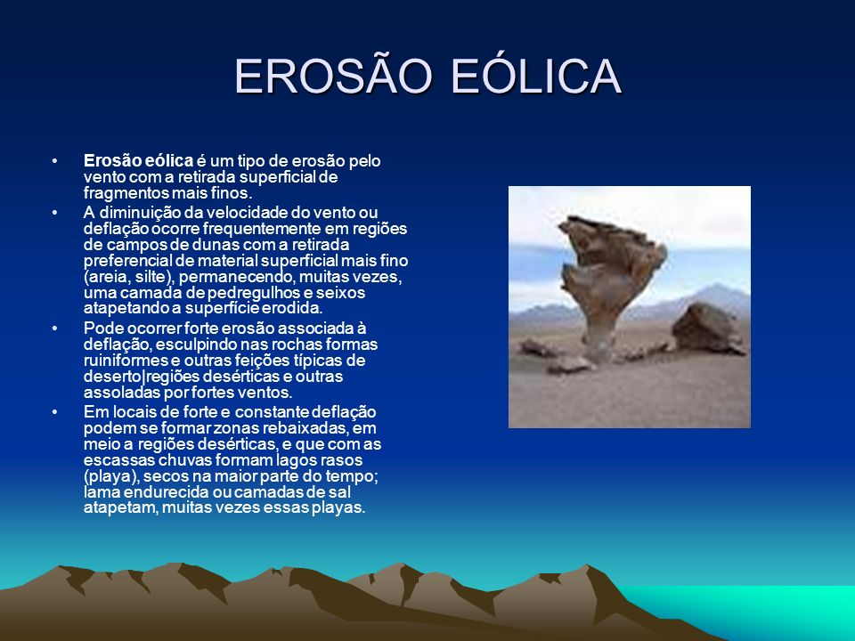 EROSÃO EÓLICAErosão eólica é um tipo de erosão pelo vento com a retirada superficial de fragmentos mais finos.