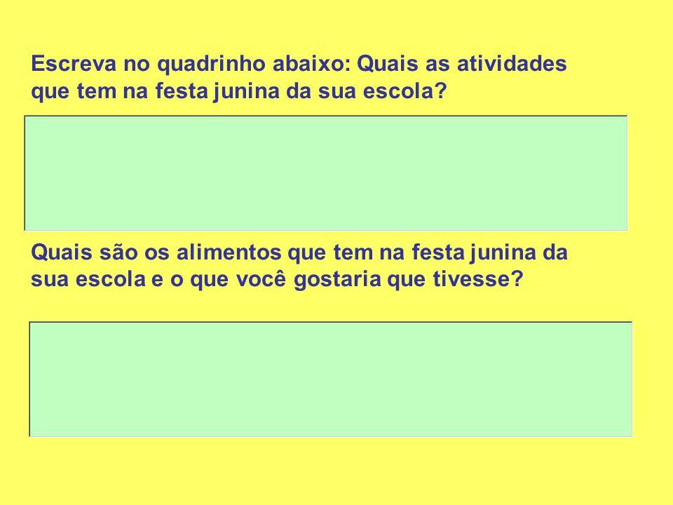 Escreva no quadrinho abaixo: Quais as atividades que tem na festa junina da sua escola