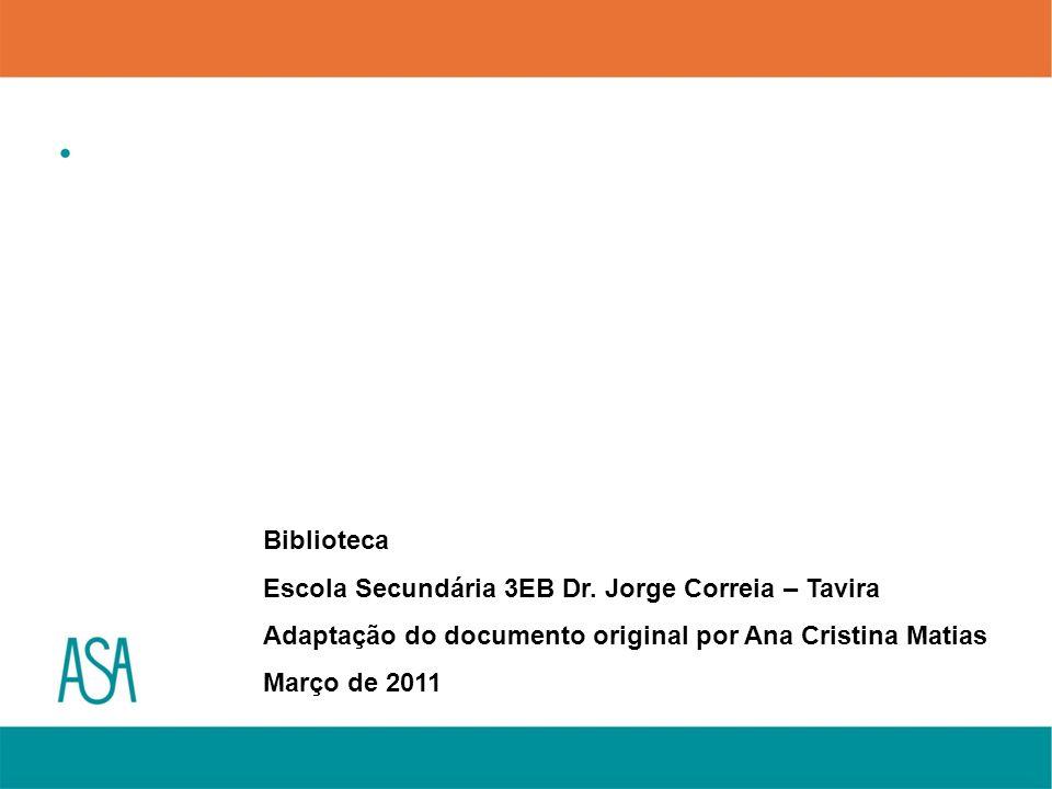 BibliotecaEscola Secundária 3EB Dr. Jorge Correia – Tavira. Adaptação do documento original por Ana Cristina Matias.
