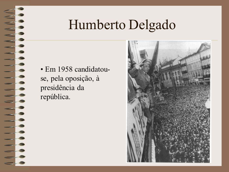 Humberto Delgado Em 1958 candidatou-se, pela oposição, à presidência da república.