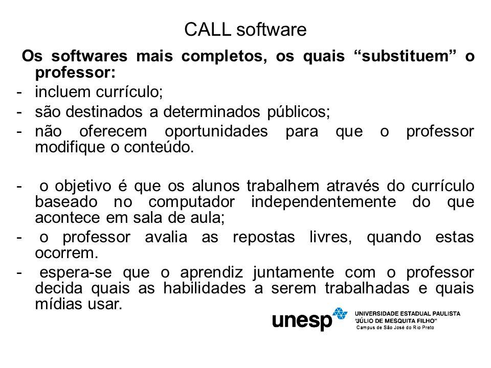 CALL software Os softwares mais completos, os quais substituem o professor: incluem currículo; são destinados a determinados públicos;