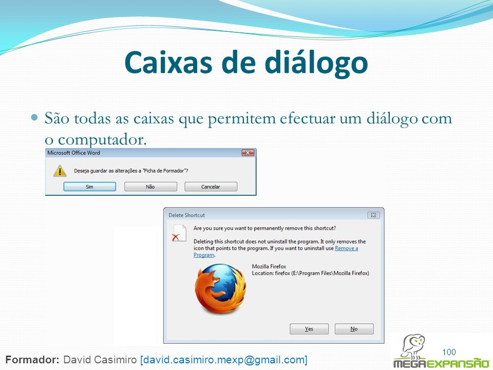 Caixas de diálogo São todas as caixas que permitem efectuar um diálogo com o computador. 100.